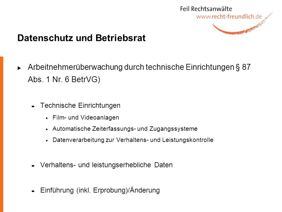 Datenschutz und Betriebsrat Arbeitnehmerüberwachung durch technische Einrichtungen § 87 Abs. 1 Nr. 6 BetrVG) Technische Einrichtungen Film- und Videoa