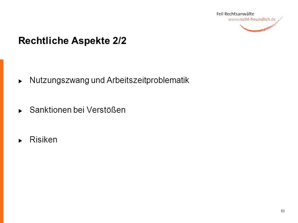 53 Rechtliche Aspekte 2/2 Nutzungszwang und Arbeitszeitproblematik Sanktionen bei Verstößen Risiken