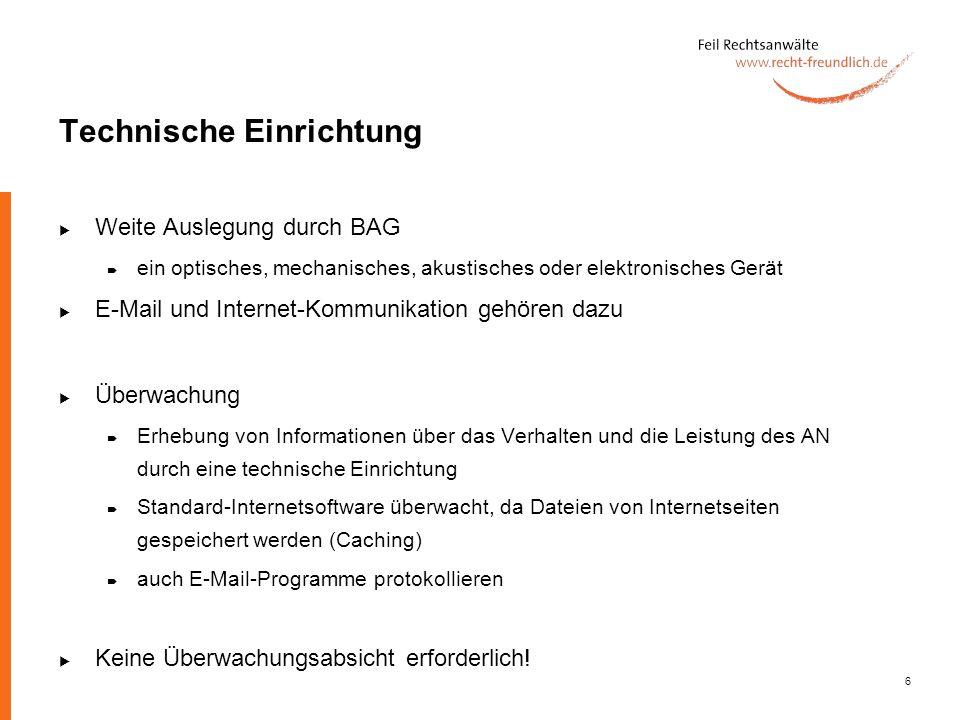 6 Technische Einrichtung Weite Auslegung durch BAG ein optisches, mechanisches, akustisches oder elektronisches Gerät E-Mail und Internet-Kommunikatio