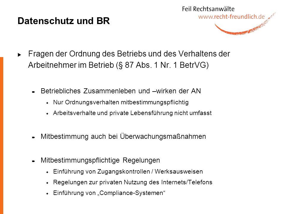 Datenschutz und BR Fragen der Ordnung des Betriebs und des Verhaltens der Arbeitnehmer im Betrieb (§ 87 Abs. 1 Nr. 1 BetrVG) Betriebliches Zusammenleb