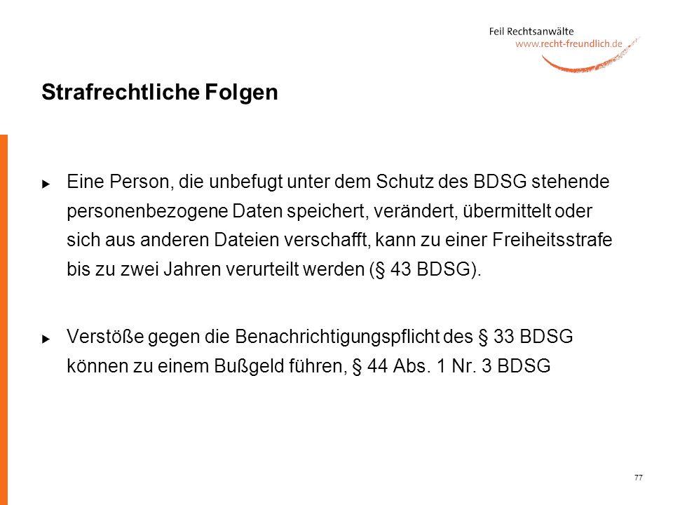 77 Strafrechtliche Folgen Eine Person, die unbefugt unter dem Schutz des BDSG stehende personenbezogene Daten speichert, verändert, übermittelt oder s