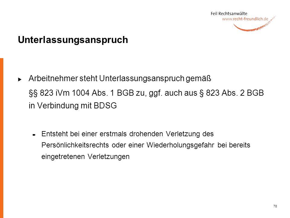78 Unterlassungsanspruch Arbeitnehmer steht Unterlassungsanspruch gemäß §§ 823 iVm 1004 Abs. 1 BGB zu, ggf. auch aus § 823 Abs. 2 BGB in Verbindung mi