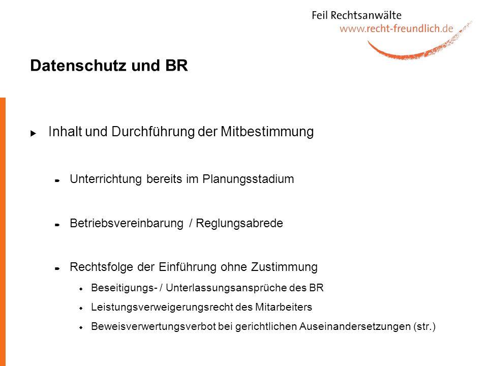 Datenschutz und BR Inhalt und Durchführung der Mitbestimmung Unterrichtung bereits im Planungsstadium Betriebsvereinbarung / Reglungsabrede Rechtsfolg