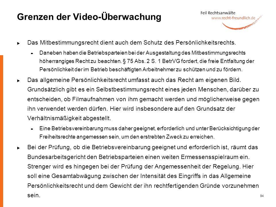 94 Grenzen der Video-Überwachung Das Mitbestimmungsrecht dient auch dem Schutz des Persönlichkeitsrechts. Daneben haben die Betriebsparteien bei der A