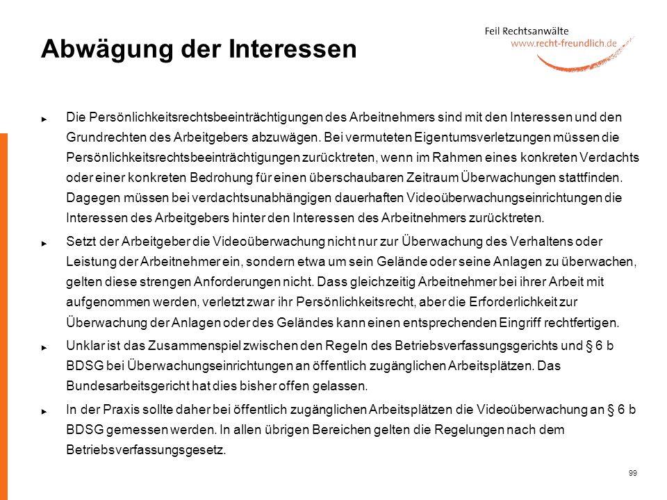 99 Abwägung der Interessen Die Persönlichkeitsrechtsbeeinträchtigungen des Arbeitnehmers sind mit den Interessen und den Grundrechten des Arbeitgebers