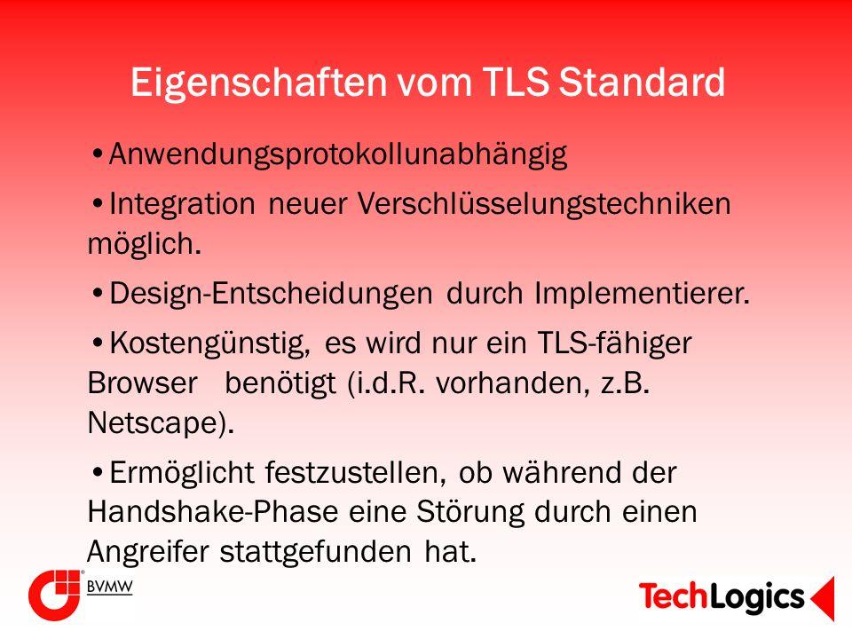 Eigenschaften vom TLS Standard Anwendungsprotokollunabhängig Integration neuer Verschlüsselungstechniken möglich. Design-Entscheidungen durch Implemen