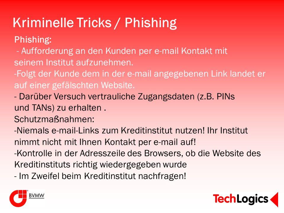 Kriminelle Tricks / Phishing Phishing: - Aufforderung an den Kunden per e-mail Kontakt mit seinem Institut aufzunehmen. -Folgt der Kunde dem in der e-
