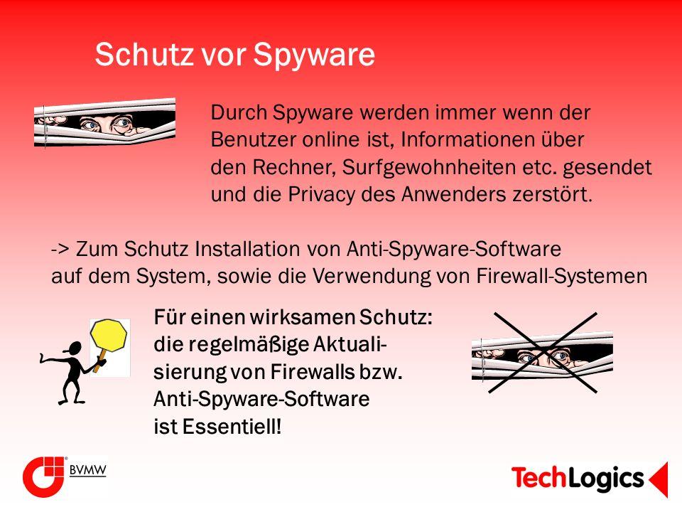 Schutz vor Spyware Durch Spyware werden immer wenn der Benutzer online ist, Informationen über den Rechner, Surfgewohnheiten etc. gesendet und die Pri