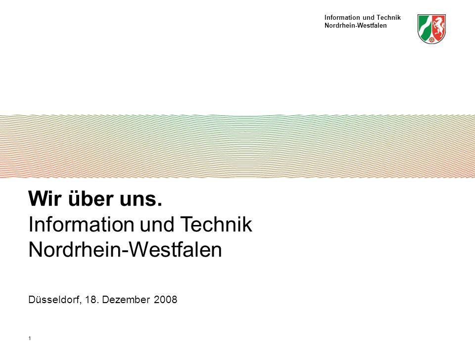 Information und Technik Nordrhein-Westfalen 1 Wir über uns. Information und Technik Nordrhein-Westfalen Düsseldorf, 18. Dezember 2008