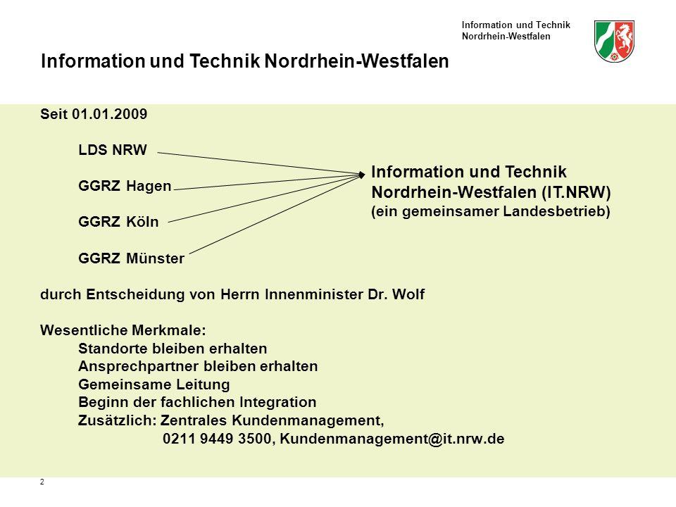 Information und Technik Nordrhein-Westfalen 2 Seit 01.01.2009 LDS NRW GGRZ Hagen GGRZ Köln GGRZ Münster durch Entscheidung von Herrn Innenminister Dr.