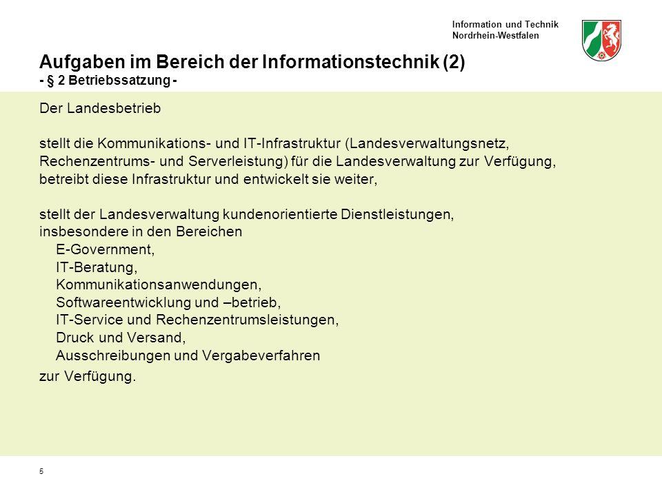 Information und Technik Nordrhein-Westfalen 5 Aufgaben im Bereich der Informationstechnik (2) - § 2 Betriebssatzung - Der Landesbetrieb stellt die Kom