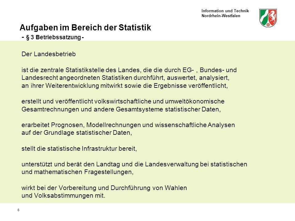 Information und Technik Nordrhein-Westfalen 6 Aufgaben im Bereich der Statistik - § 3 Betriebssatzung - Der Landesbetrieb ist die zentrale Statistikst