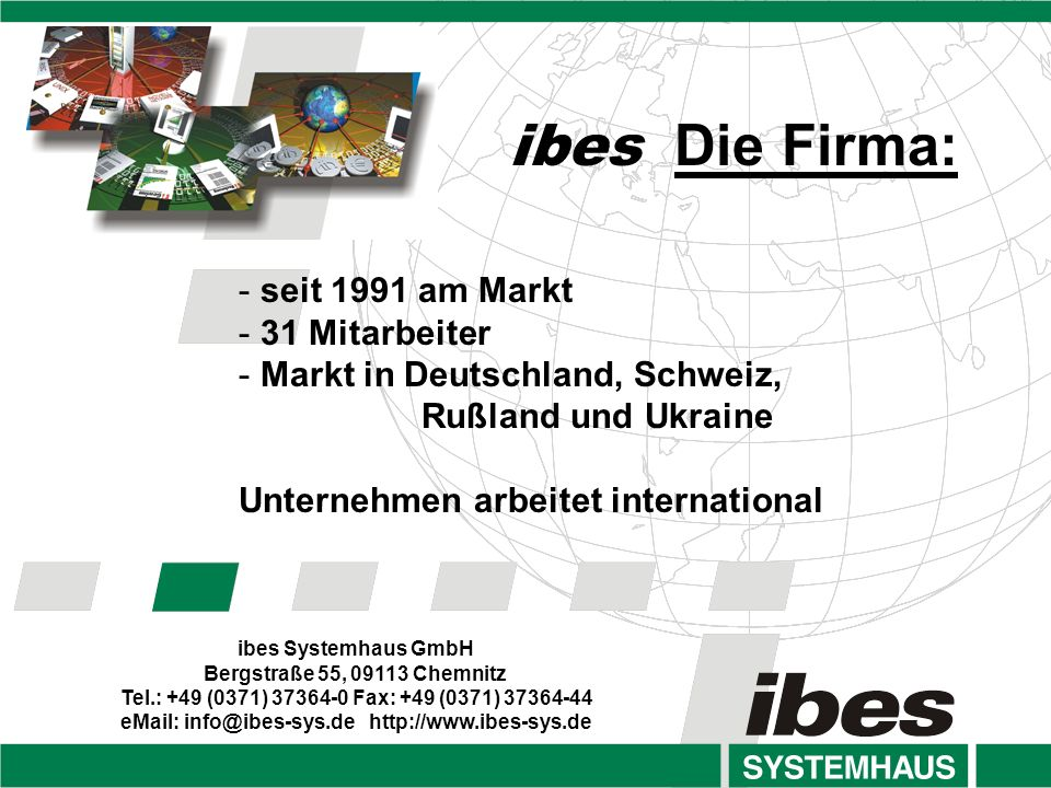 ibes Systemhaus GmbH Bergstraße 55, 09113 Chemnitz Tel.: +49 (0371) 37364-0 Fax: +49 (0371) 37364-44 eMail: info@ibes-sys.de http://www.ibes-sys.de -
