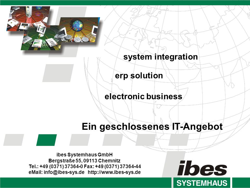 ibes Systemhaus GmbH Bergstraße 55, 09113 Chemnitz Tel.: +49 (0371) 37364-0 Fax: +49 (0371) 37364-44 eMail: info@ibes-sys.de http://www.ibes-sys.de sy