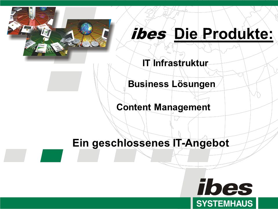 IT Infrastruktur Business Lösungen Content Management ibes Die Produkte: Ein geschlossenes IT-Angebot