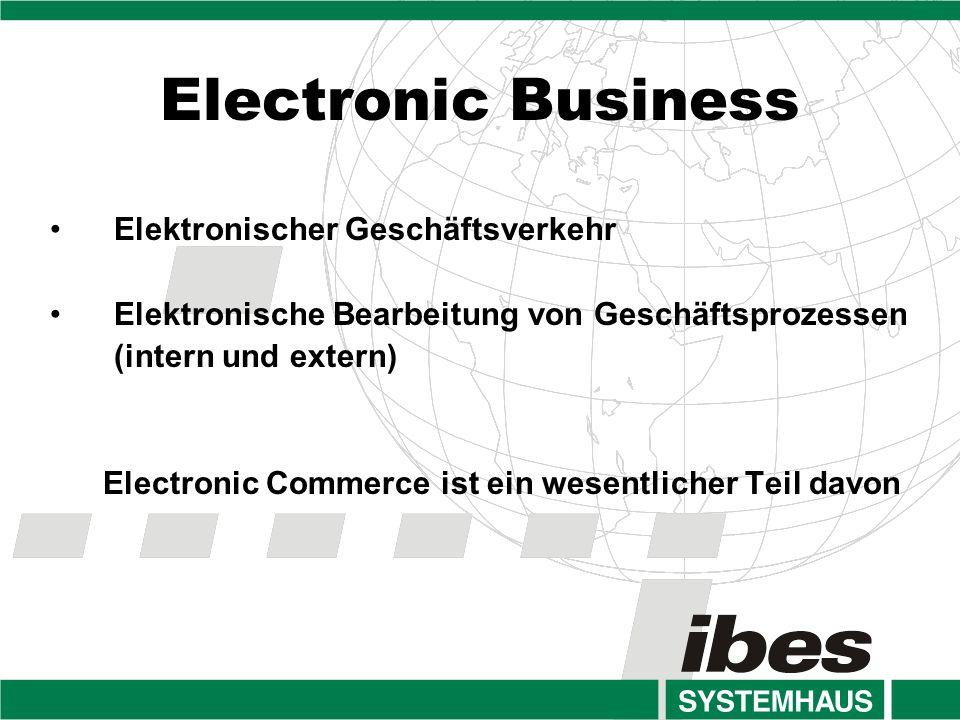 Electronic Business Elektronischer Geschäftsverkehr Elektronische Bearbeitung von Geschäftsprozessen (intern und extern) Electronic Commerce ist ein wesentlicher Teil davon