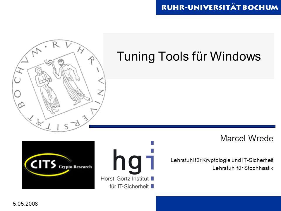 Ruhr-Universität Bochum 5.05.2008 Tuning Tools für Windows Marcel Wrede Lehrstuhl für Kryptologie und IT-Sicherheit Lehrstuhl für Stochhastik