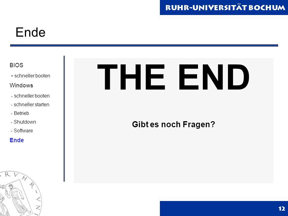 Ruhr-Universität Bochum Ende 12 THE END Gibt es noch Fragen? BIOS - schneller booten Windows - schneller booten - schneller starten - Betrieb - Shutdo