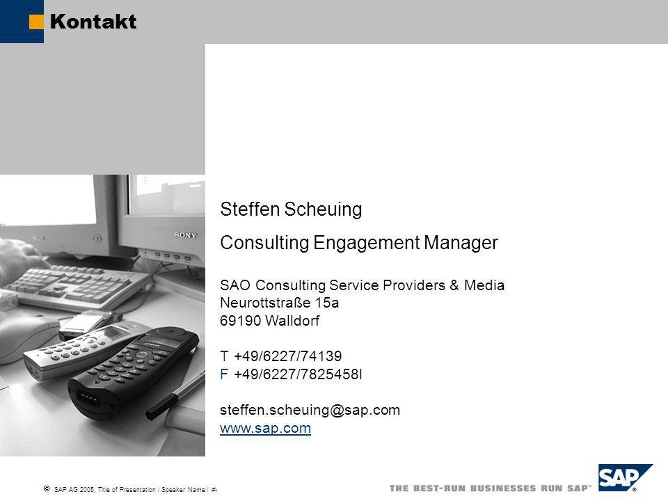 SAP AG 2005, Title of Presentation / Speaker Name / 22 Kontakt Steffen Scheuing Consulting Engagement Manager SAO Consulting Service Providers & Media