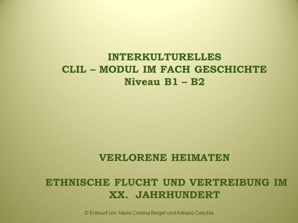 INTERKULTURELLES CLIL – MODUL IM FACH GESCHICHTE Niveau B1 – B2 VERLORENE HEIMATEN ETHNISCHE FLUCHT UND VERTREIBUNG IM XX. JAHRHUNDERT © Entwurf von M