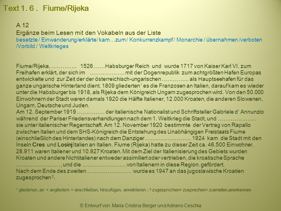 Text 1. 6. Fiume/Rijeka A 12 Ergänze beim Lesen mit den Vokabeln aus der Liste besetzte / Einwanderung/erklärte/ kam…zum / Konkurrenzkampf / Monarchie