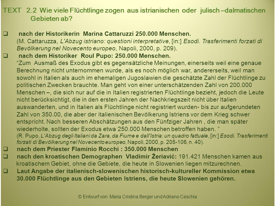 TEXT 2.2 Wie viele Fl ü chtlinge zogen aus istrianischen oder julisch –dalmatischen Gebieten ab? nach der Historikerin Marina Cattaruzzi 250.000 Mensc
