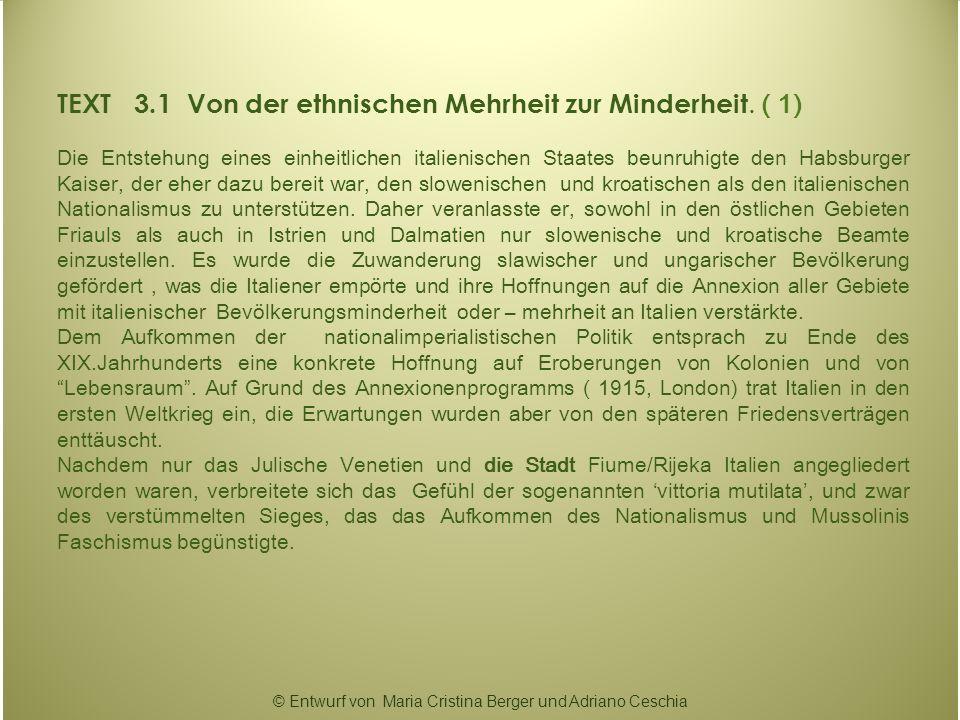 TEXT 3.1 Von der ethnischen Mehrheit zur Minderheit. ( 1) Die Entstehung eines einheitlichen italienischen Staates beunruhigte den Habsburger Kaiser,