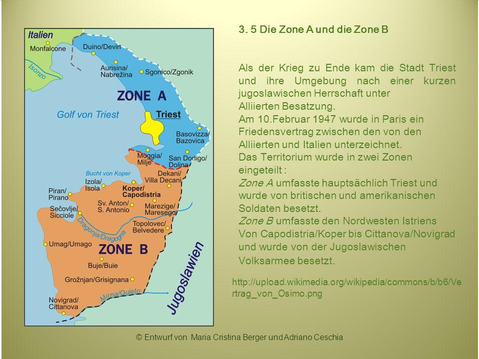 3. 5 Die Zone A und die Zone B Als der Krieg zu Ende kam die Stadt Triest und ihre Umgebung nach einer kurzen jugoslawischen Herrschaft unter Alliiert