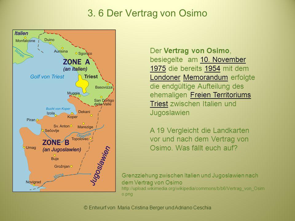 3. 6 Der Vertrag von Osimo Der Vertrag von Osimo, besiegelte am 10. November 1975 die bereits 1954 mit dem Londoner Memorandum erfolgte die endgültige