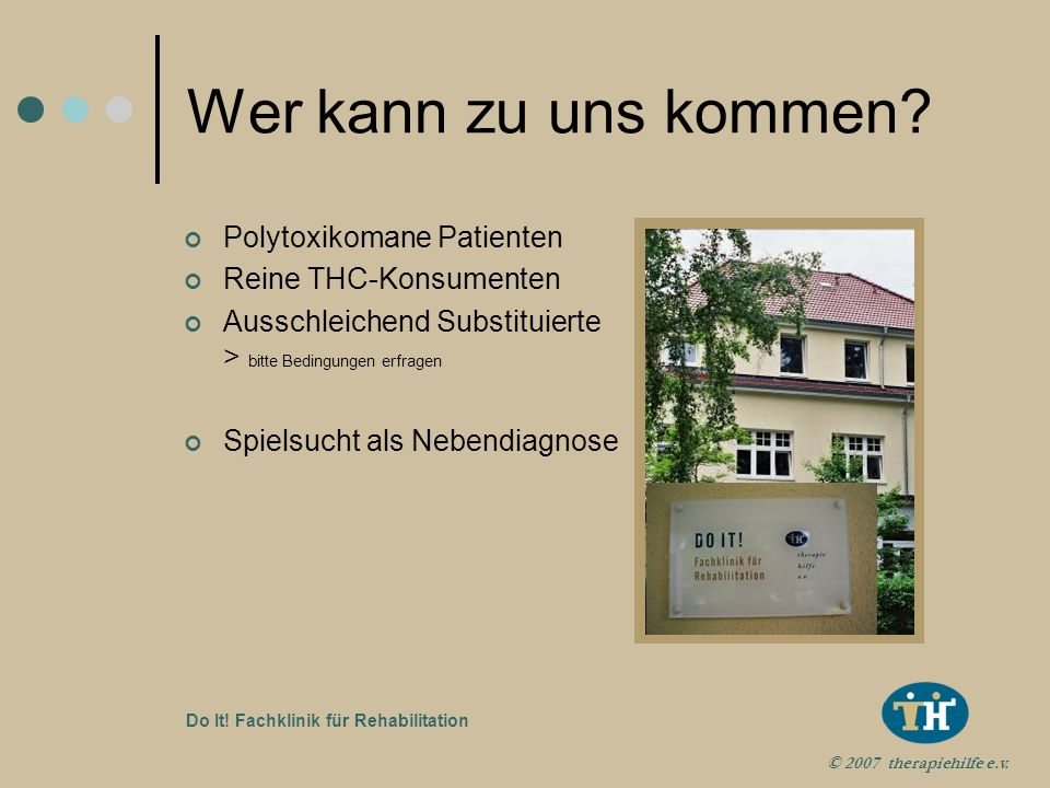 © 2007 therapiehilfe e.v. Do It! Fachklinik für Rehabilitation Hier finden Sie uns! Lübeck-Travemünde/Priwall BAB 1 Abfahrt Skandinavienkai Travemünde
