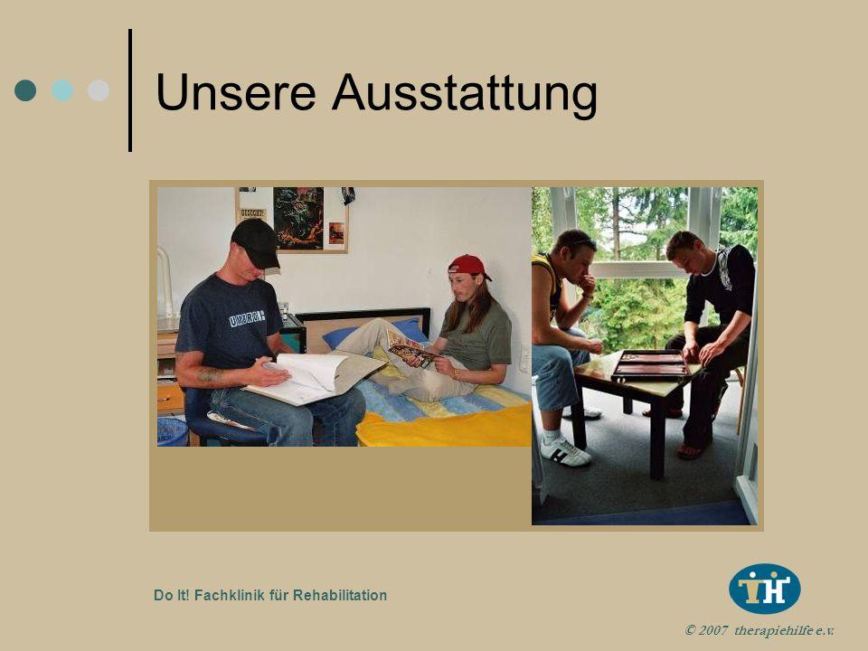 © 2007 therapiehilfe e.v. Do It! Fachklinik für Rehabilitation Unsere Ausstattung Sauna, Fitnessbereich, Liegewiese Gut ausgestatteter Musikraum Großz