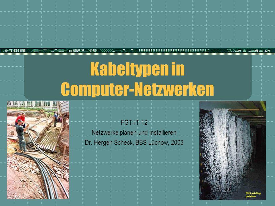 Kabeltypen in Computer-Netzwerken FGT-IT-12 Netzwerke planen und installieren Dr. Hergen Scheck, BBS Lüchow, 2003