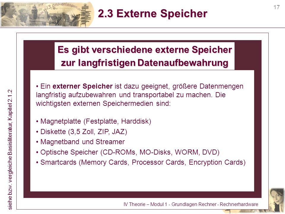 17 2.3 Externe Speicher Es gibt verschiedene externe Speicher zur langfristigen Datenaufbewahrung Ein externer Speicher ist dazu geeignet, größere Dat