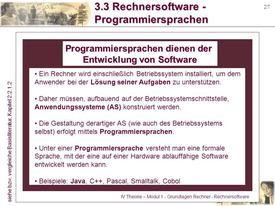 27 3.3 Rechnersoftware - Programmiersprachen Programmiersprachen dienen der Entwicklung von Software Ein Rechner wird einschließlich Betriebssystem in