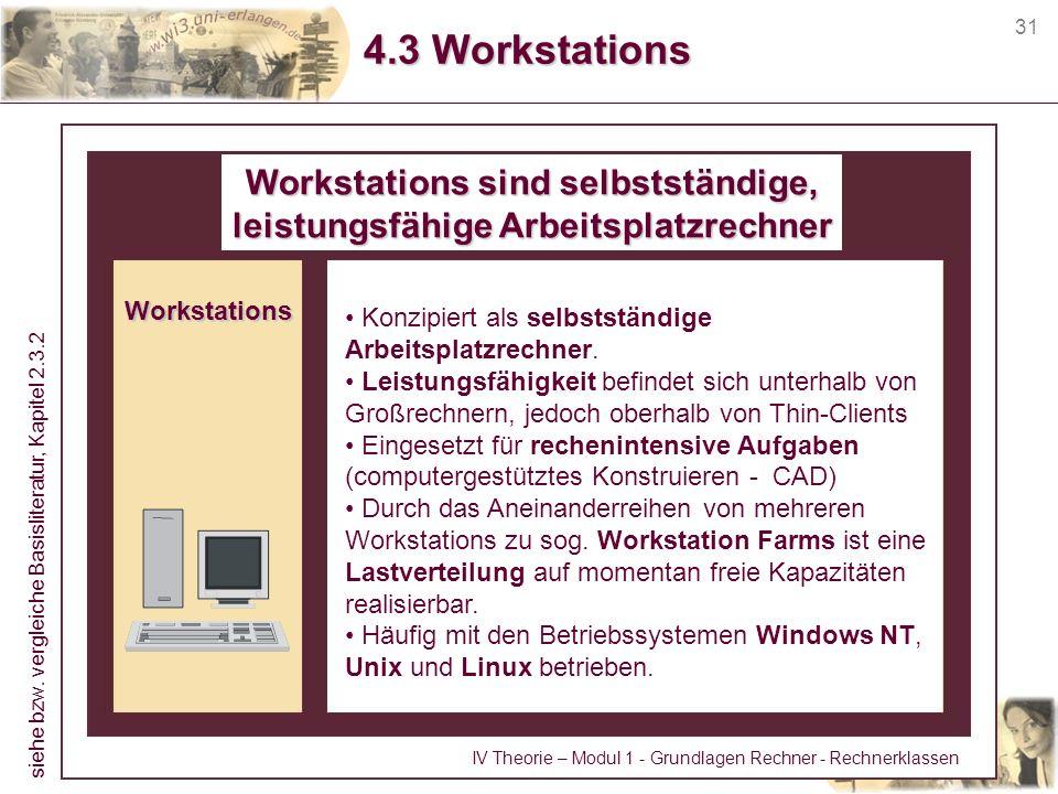 31 4.3 Workstations Workstations sind selbstständige, leistungsfähige Arbeitsplatzrechner Konzipiert als selbstständige Arbeitsplatzrechner. Leistungs