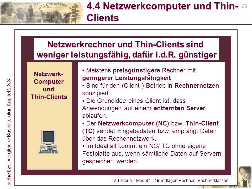 32 4.4 Netzwerkcomputer und Thin- Clients Netzwerkrechner und Thin-Clients sind weniger leistungsfähig, dafür i.d.R. günstiger Meistens preisgünstiger