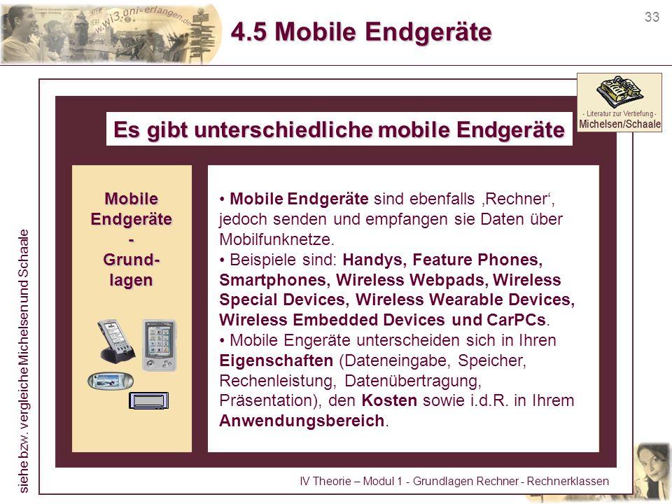 33 4.5 Mobile Endgeräte Es gibt unterschiedliche mobile Endgeräte Mobile Endgeräte sind ebenfalls Rechner, jedoch senden und empfangen sie Daten über