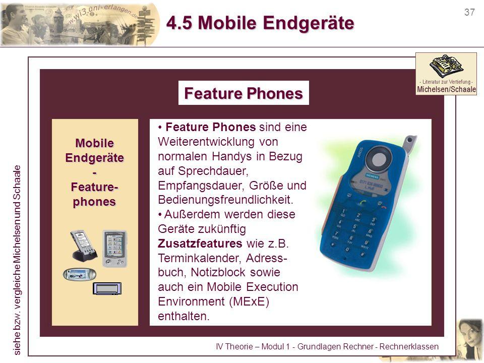 37 4.5 Mobile Endgeräte Feature Phones Feature Phones sind eine Weiterentwicklung von normalen Handys in Bezug auf Sprechdauer, Empfangsdauer, Größe u