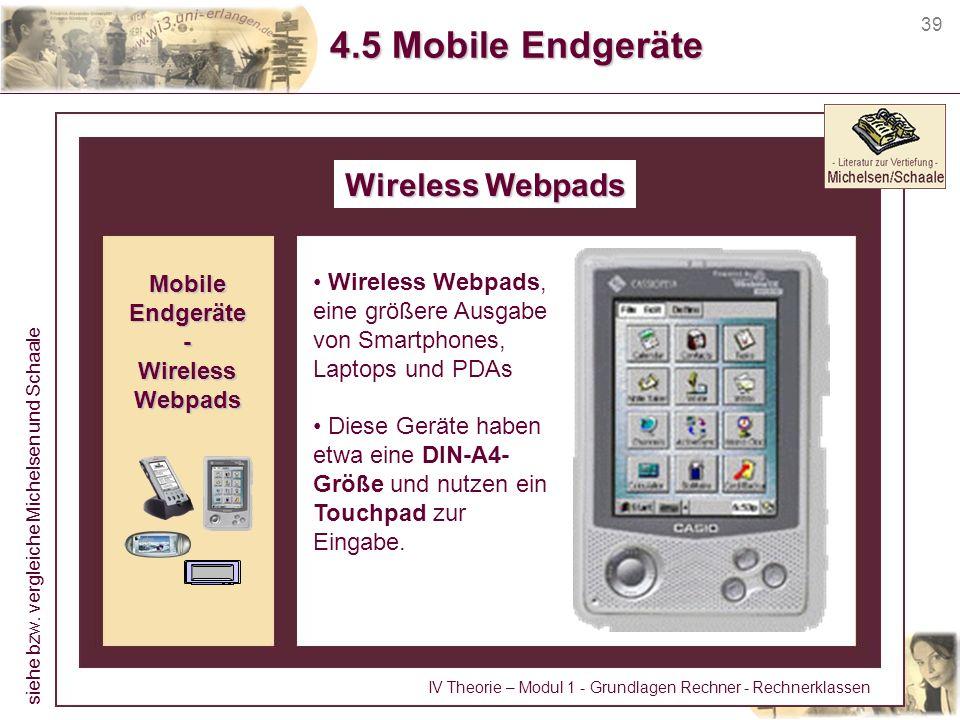 39 4.5 Mobile Endgeräte Wireless Webpads Wireless Webpads, eine größere Ausgabe von Smartphones, Laptops und PDAs Diese Geräte haben etwa eine DIN-A4-