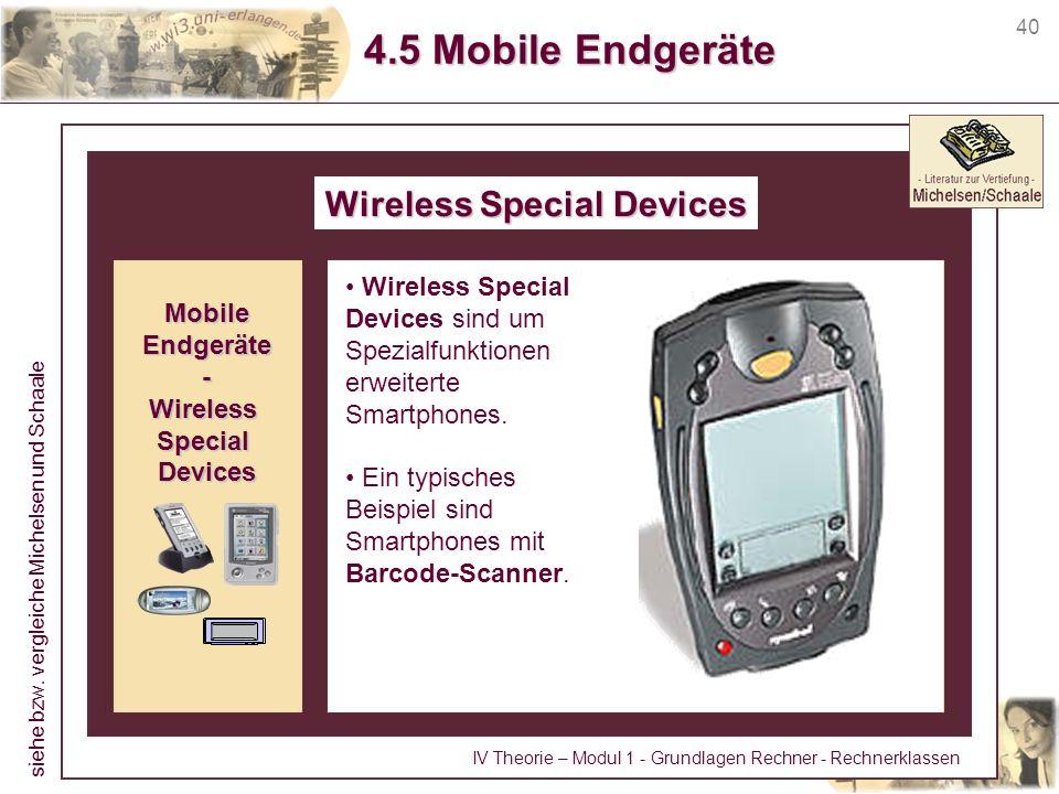 40 4.5 Mobile Endgeräte Wireless Special Devices Wireless Special Devices sind um Spezialfunktionen erweiterte Smartphones. Ein typisches Beispiel sin