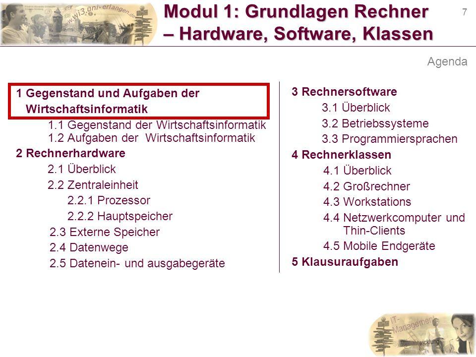 7 Modul 1: Grundlagen Rechner – Hardware, Software, Klassen 1 Gegenstand und Aufgaben der Wirtschaftsinformatik 1.1 Gegenstand der Wirtschaftsinformat
