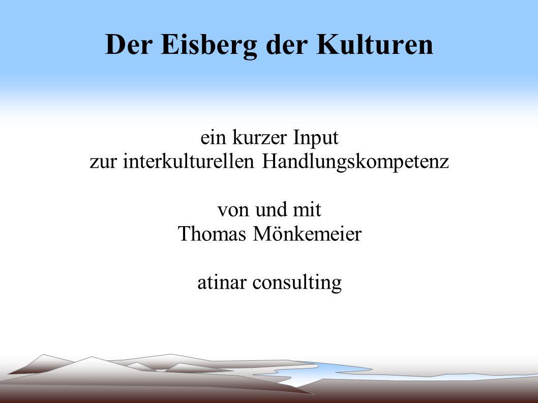 Der Eisberg der Kulturen ein kurzer Input zur interkulturellen Handlungskompetenz von und mit Thomas Mönkemeier atinar consulting