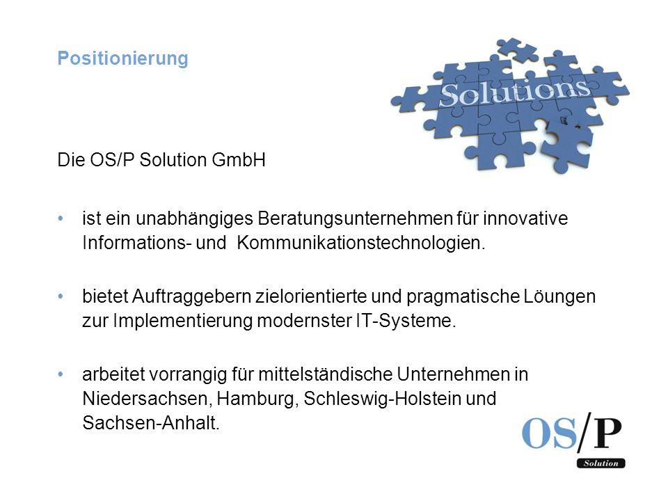 Positionierung Die OS/P Solution GmbH ist ein unabhängiges Beratungsunternehmen für innovative Informations- und Kommunikationstechnologien. bietet Au