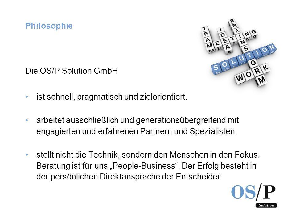 Philosophie Die OS/P Solution GmbH ist schnell, pragmatisch und zielorientiert. arbeitet ausschließlich und generationsübergreifend mit engagierten un