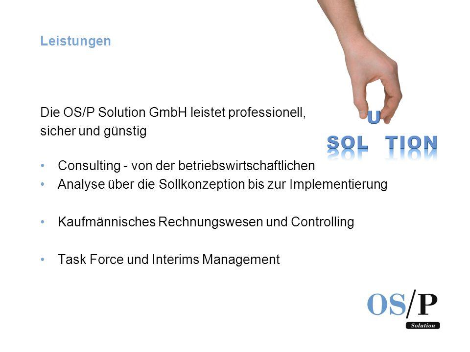 Leistungen Die OS/P Solution GmbH leistet professionell, sicher und günstig Consulting - von der betriebswirtschaftlichen Analyse über die Sollkonzept
