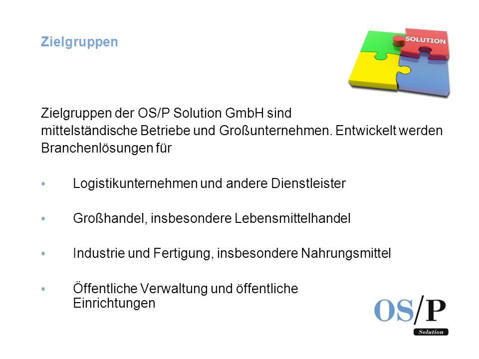 Zielgruppen Zielgruppen der OS/P Solution GmbH sind mittelständische Betriebe und Großunternehmen. Entwickelt werden Branchenlösungen für Logistikunte