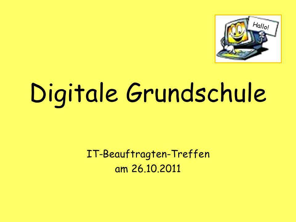 Digitale Grundschule IT-Beauftragten-Treffen am 26.10.2011 Hallo!