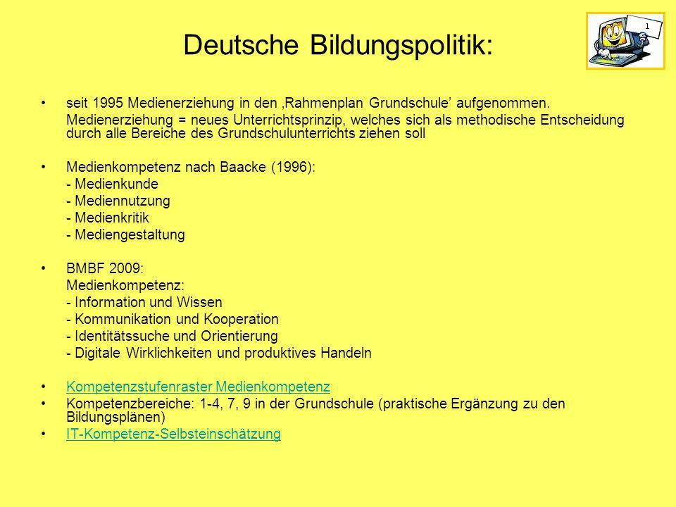 Deutsche Bildungspolitik: seit 1995 Medienerziehung in den Rahmenplan Grundschule aufgenommen. Medienerziehung = neues Unterrichtsprinzip, welches sic
