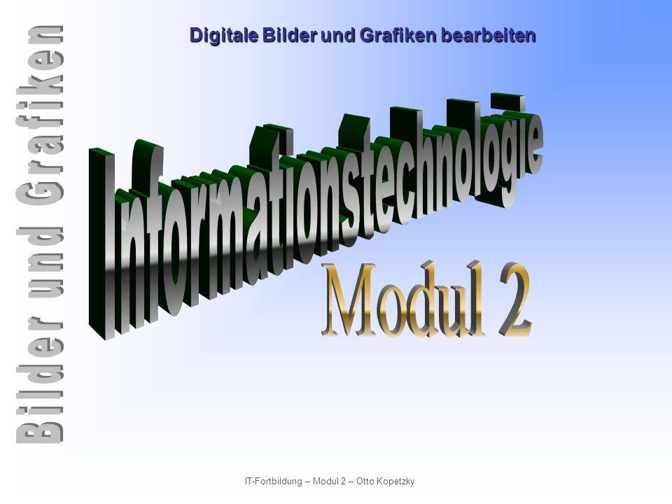 Digitale Bilder und Grafiken bearbeiten IT-Fortbildung – Modul 2 – Otto Kopetzky Raster- und Vektorgrafiken Grafiken sind Zeichnungsobjekte und Bilder.