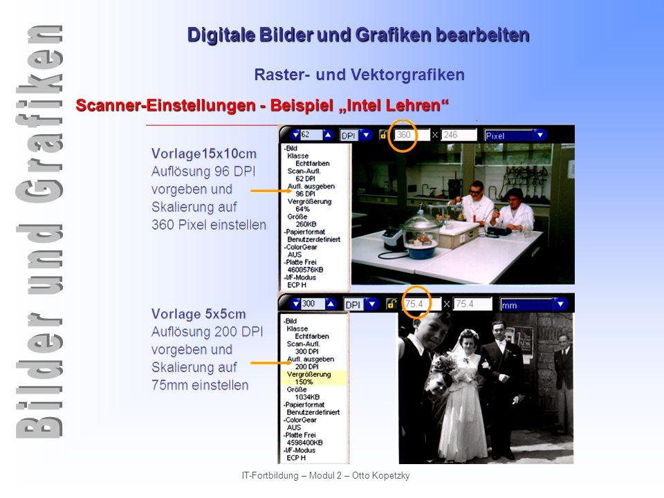 Digitale Bilder und Grafiken bearbeiten IT-Fortbildung – Modul 2 – Otto Kopetzky Raster- und Vektorgrafiken Scanner-Einstellungen - Beispiel Intel Leh
